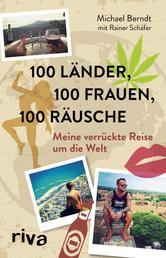 100 Länder, 100 Frauen, 100 Räusche - Meine verrückte Reise um die Welt