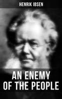 Henrik Ibsen: AN ENEMY OF THE PEOPLE