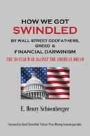 E. Henry Schoenberger: How We Got Swindled by Wall Street Godfathers, Greed & Financial Darwinism