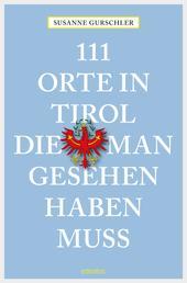 111 Orte in Tirol, die man gesehen haben muß - Reiseführer