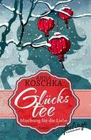 Anna Koschka: Glückstee - Mischung für die Liebe ★★★★★