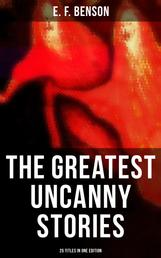The Greatest Uncanny Stories of E. F. Benson - 25 Titles in One Edition - Supernatural, Mystery, Ghost and Haunting Tales