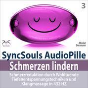 Schmerzen Lindern - Schmerzreduktion durch Wohltuende Tiefenentspannungstechniken und Klangmassage in 432 HZ - SyncSouls AudioPille