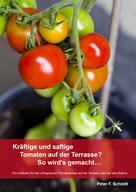 Peter F. Schmitt: Kräftige und saftige Tomaten auf der Terrasse? So wird's gemacht… ★★★