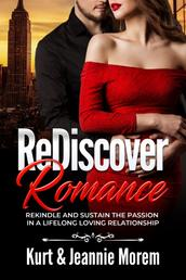 ReDiscover Romance - Rekindle and Sustain the Passion in a Lifelong Loving Relationship