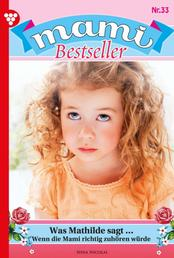 Mami Bestseller 33 – Familienroman - Was Mathilde sagt...