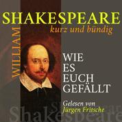 Wie es euch gefällt - Shakespeare kurz und bündig