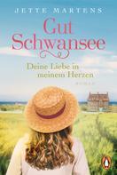 Jette Martens: Gut Schwansee - Deine Liebe in meinem Herzen ★★★