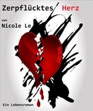 Nicole Le: Zerpflücktes Herz - Ein Lebensroman