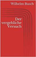 Wilhelm Busch: Der vergebliche Versuch