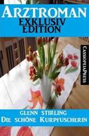 Glenn Stirling: Arztroman Exklusiv Edition - Die schöne Kurpfuscherin