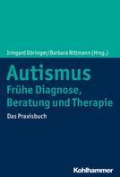 Irmgard Döringer: Autismus: Frühe Diagnose, Beratung und Therapie