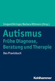 Autismus: Frühe Diagnose, Beratung und Therapie - Das Praxisbuch