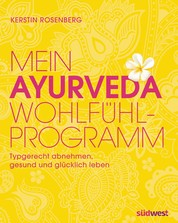 Mein Ayurveda-Wohlfühlprogramm - Typgerecht abnehmen, gesund und glücklich leben