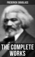 Frederick Douglass: The Complete Works