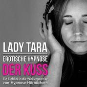 Erotische Hypnose: Der Kuss - Ein Einblick in die Wirkungsweise von Hypnose-Hörbüchern