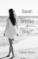 Isabella Stone: Sarah - Should I Stay?