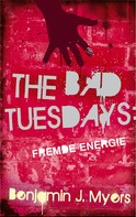 Benjamin J. Myers: The Bad Tuesdays: Fremde Energie