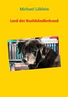 Michael Löblein: Lord der Buchhändlerhund