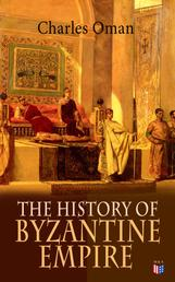 The History of Byzantine Empire - 328-1453: Foundation of Constantinople, Organization of the Eastern Roman Empire, The Greatest Emperors & Dynasties: Justinian, Macedonian Dynasty, Comneni, The Wars Against the Goths, Germans & Turks