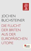 Jochen Buchsteiner: Die Flucht der Briten aus der europäischen Utopie ★★★