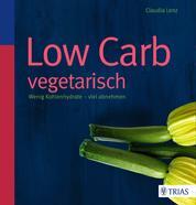 Low Carb vegetarisch - Wenig Kohlenhydrate - viel abnehmen