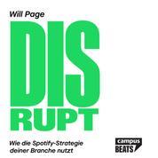 Disrupt - Wie die Spotify-Strategie deiner Branche nutzt