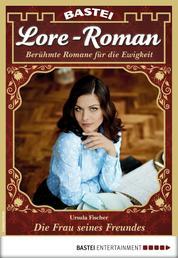 Lore-Roman 18 - Liebesroman - Die Frau seines Freundes