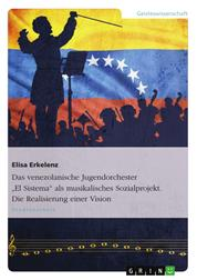 """Das venezolanische Jugendorchester """"El Sistema"""" als musikalisches Sozialprojekt. Die Realisierung einer Vision"""
