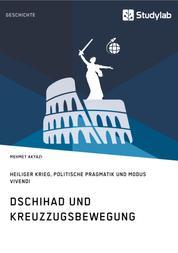 Dschihad und Kreuzzugsbewegung - Heiliger Krieg, Politische Pragmatik und Modus Vivendi