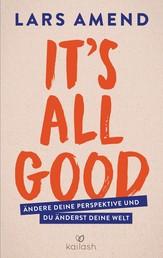 It's All Good - Ändere deine Perspektive und du änderst deine Welt