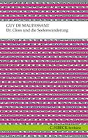 Guy de Maupassant: Dr. Gloss und die Seelenwanderung