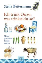 Ich trink Ouzo, was trinkst du so? - Meine griechische Familie und ich