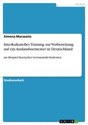 Interkulturelles Training zur Vorbereitung auf ein Auslandssemester in Deutschland - am Beispiel litauischer Germanistik-Studenten