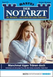 Der Notarzt 375 - Arztroman - Manchmal lügen Tränen doch