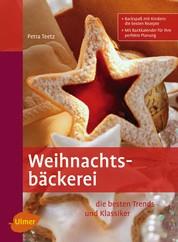 Weihnachtsbäckerei - Die besten Trends und Klassiker
