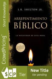 Arrepentimiento Bíblico - La necesidad de esta hora