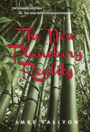The New Planetary Reality - The Coming Avatara And The Nine Paths To Enlightenment