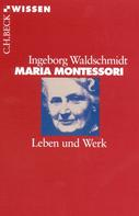 Ingeborg Waldschmidt: Maria Montessori