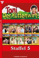 Friederike von Buchner: Toni der Hüttenwirt Staffel 5 – Heimatroman
