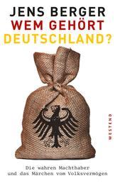 Wem gehört Deutschland? - Die wahren Machthaber und das Märchen vom Volksvermögen