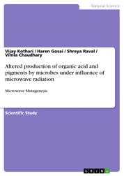 Altered production of organic acid and pigments by microbes under influence of microwave radiation - Microwave Mutagenesis