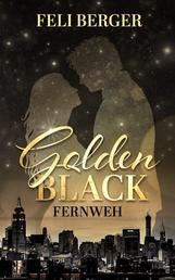 Golden Black: Fernweh