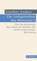 Günther Anders: Die Antiquiertheit des Menschen Bd. II: Über die Zerstörung des Lebens im Zeitalter der dritten industriellen Revolution