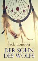 Jack London: Der Sohn des Wolfs