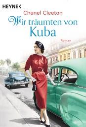 Wir träumten von Kuba - Roman