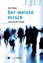 Der weisse Hirsch - Literarische Collage