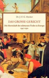 Das große Gericht: Die Herrschaft des schwarzen Todes in Europa 1347-1352