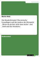 """Marlen Walz: Das Kinderhörspiel. Theoretische Grundlagen und die Analyse der Hörspiele """"Wenn du da bist, sieht man nichts"""" und """"Emil und die Detektive"""""""