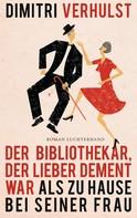 Dimitri Verhulst: Der Bibliothekar, der lieber dement war als zu Hause bei seiner Frau ★★★★